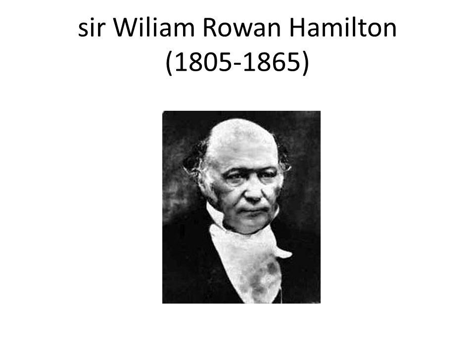 sir Wiliam Rowan Hamilton (1805-1865)