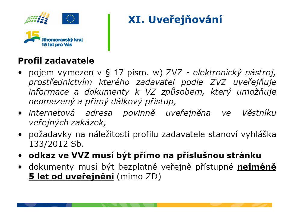 XI. Uveřejňování Profil zadavatele pojem vymezen v § 17 písm. w) ZVZ - elektronický nástroj, prostřednictvím kterého zadavatel podle ZVZ uveřejňuje in