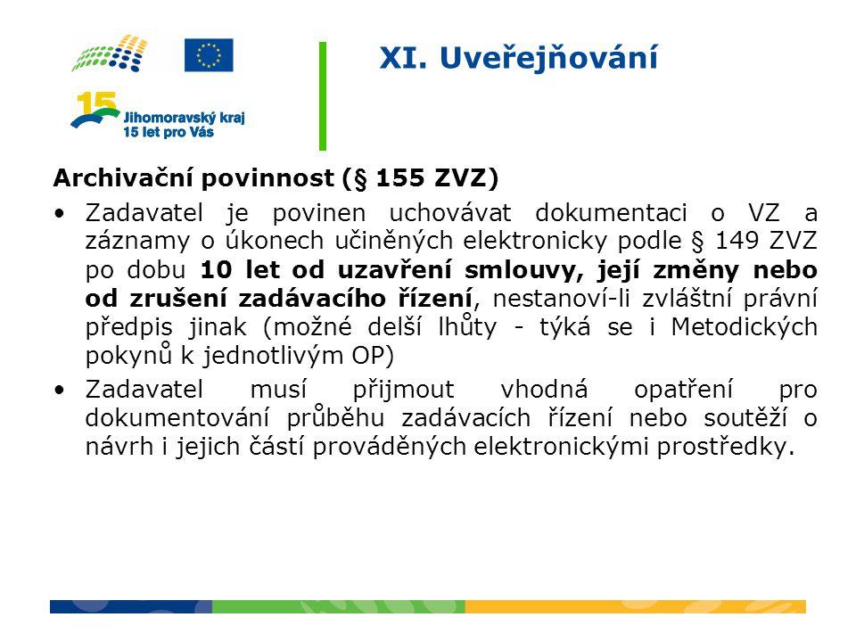 XI. Uveřejňování Archivační povinnost (§ 155 ZVZ) Zadavatel je povinen uchovávat dokumentaci o VZ a záznamy o úkonech učiněných elektronicky podle § 1