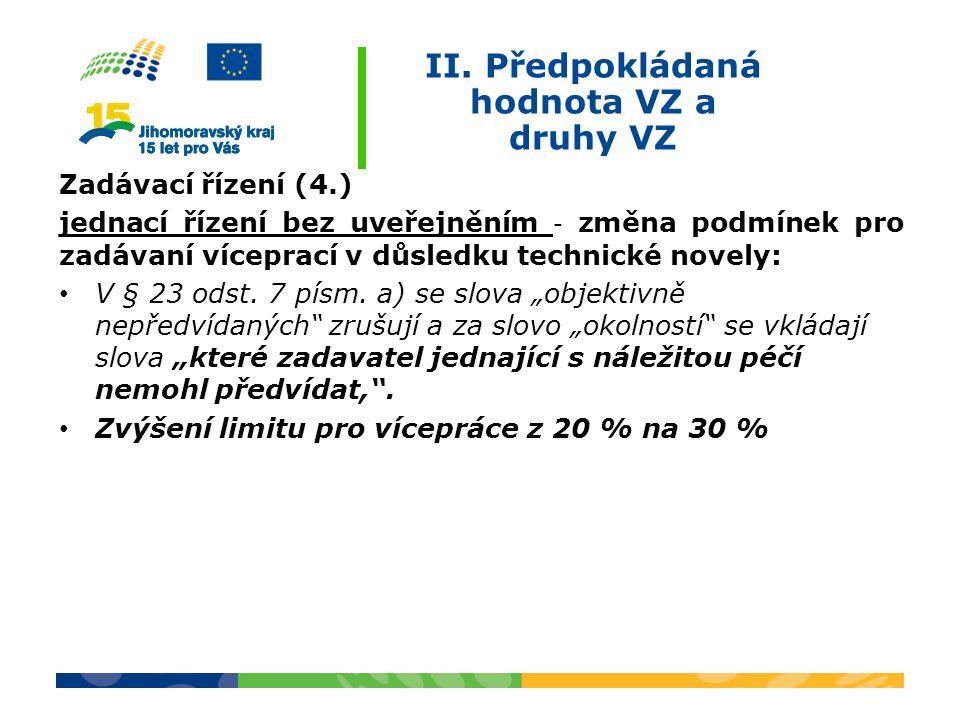 II. Předpokládaná hodnota VZ a druhy VZ Zadávací řízení (4.) jednací řízení bez uveřejněním ‐ změna podmínek pro zadávaní víceprací v důsledku technic