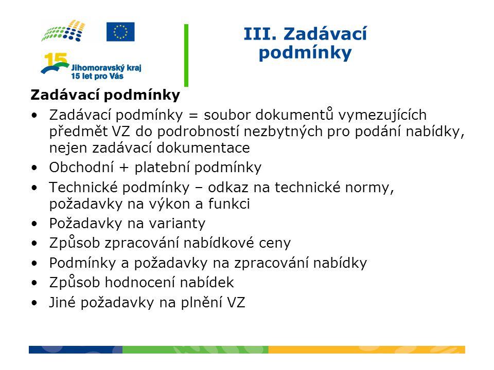 III. Zadávací podmínky Zadávací podmínky Zadávací podmínky = soubor dokumentů vymezujících předmět VZ do podrobností nezbytných pro podání nabídky, ne