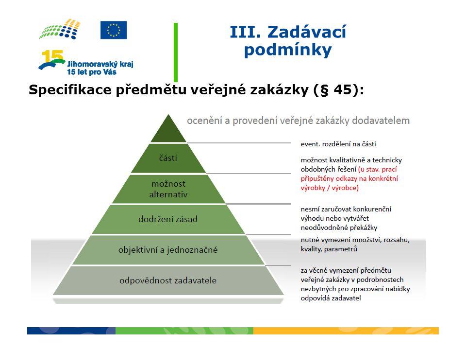 III. Zadávací podmínky Specifikace předmětu veřejné zakázky (§ 45):
