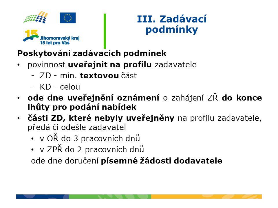 III. Zadávací podmínky Poskytování zadávacích podmínek povinnost uveřejnit na profilu zadavatele -ZD - min. textovou část -KD - celou ode dne uveřejně