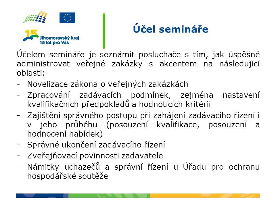 Účel semináře Účelem semináře je seznámit posluchače s tím, jak úspěšně administrovat veřejné zakázky s akcentem na následující oblasti: -Novelizace zákona o veřejných zakázkách -Zpracování zadávacích podmínek, zejména nastavení kvalifikačních předpokladů a hodnotících kritérií -Zajištění správného postupu při zahájení zadávacího řízení i v jeho průběhu (posouzení kvalifikace, posouzení a hodnocení nabídek) -Správné ukončení zadávacího řízení -Zveřejňovací povinnosti zadavatele -Námitky uchazečů a správní řízení u Úřadu pro ochranu hospodářské soutěže