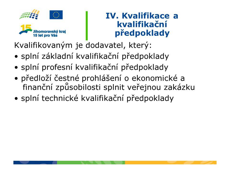 IV. Kvalifikace a kvalifikační předpoklady Kvalifikovaným je dodavatel, který: splní základní kvalifikační předpoklady splní profesní kvalifikační pře