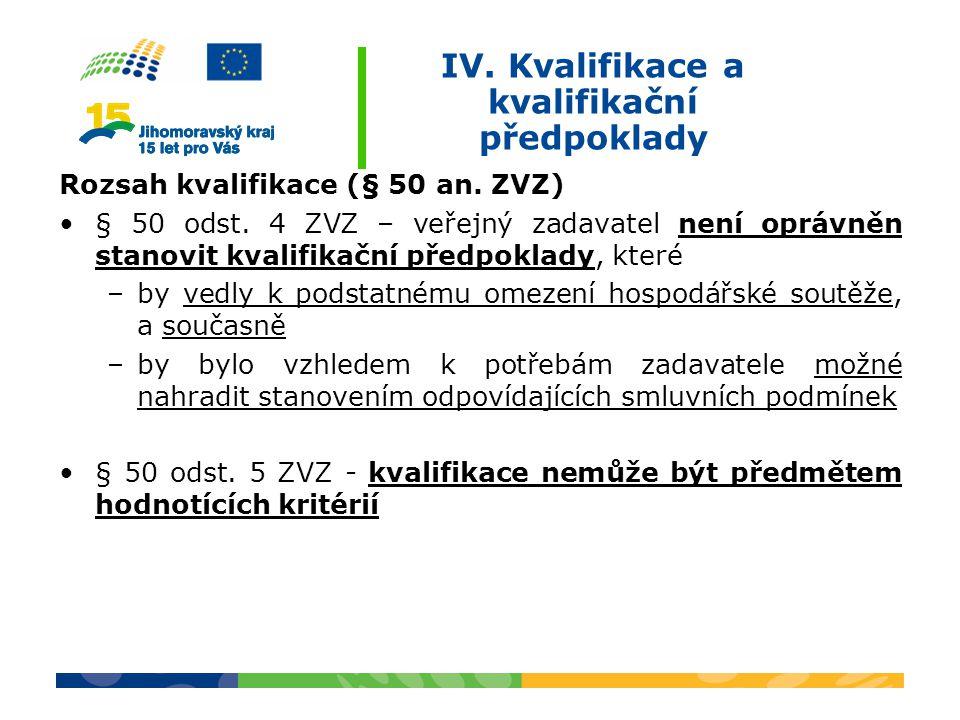 IV. Kvalifikace a kvalifikační předpoklady Rozsah kvalifikace (§ 50 an. ZVZ) § 50 odst. 4 ZVZ – veřejný zadavatel není oprávněn stanovit kvalifikační