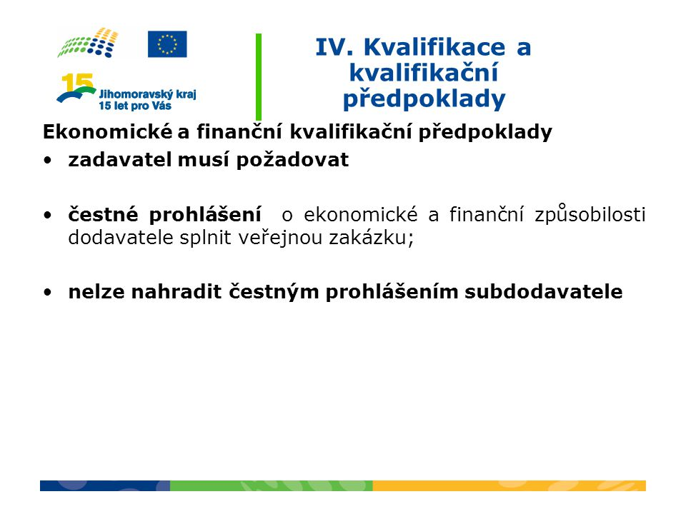 IV. Kvalifikace a kvalifikační předpoklady Ekonomické a finanční kvalifikační předpoklady zadavatel musí požadovat čestné prohlášení o ekonomické a fi