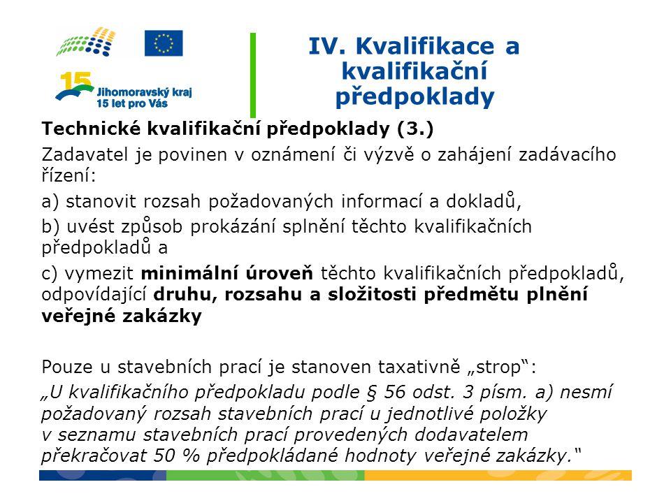 IV. Kvalifikace a kvalifikační předpoklady Technické kvalifikační předpoklady (3.) Zadavatel je povinen v oznámení či výzvě o zahájení zadávacího říze