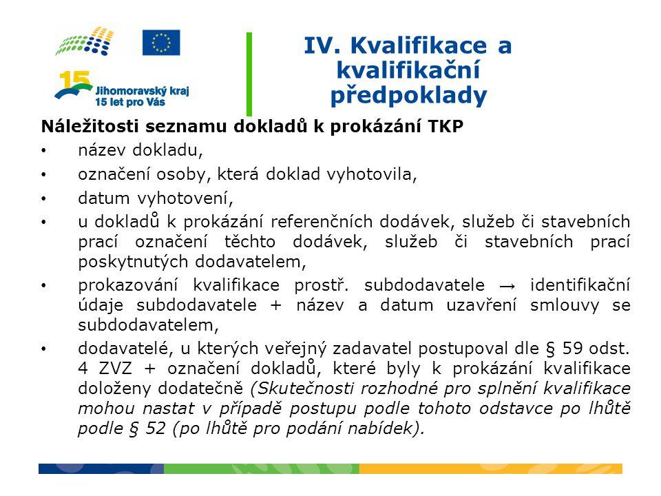 IV. Kvalifikace a kvalifikační předpoklady Náležitosti seznamu dokladů k prokázání TKP název dokladu, označení osoby, která doklad vyhotovila, datum v