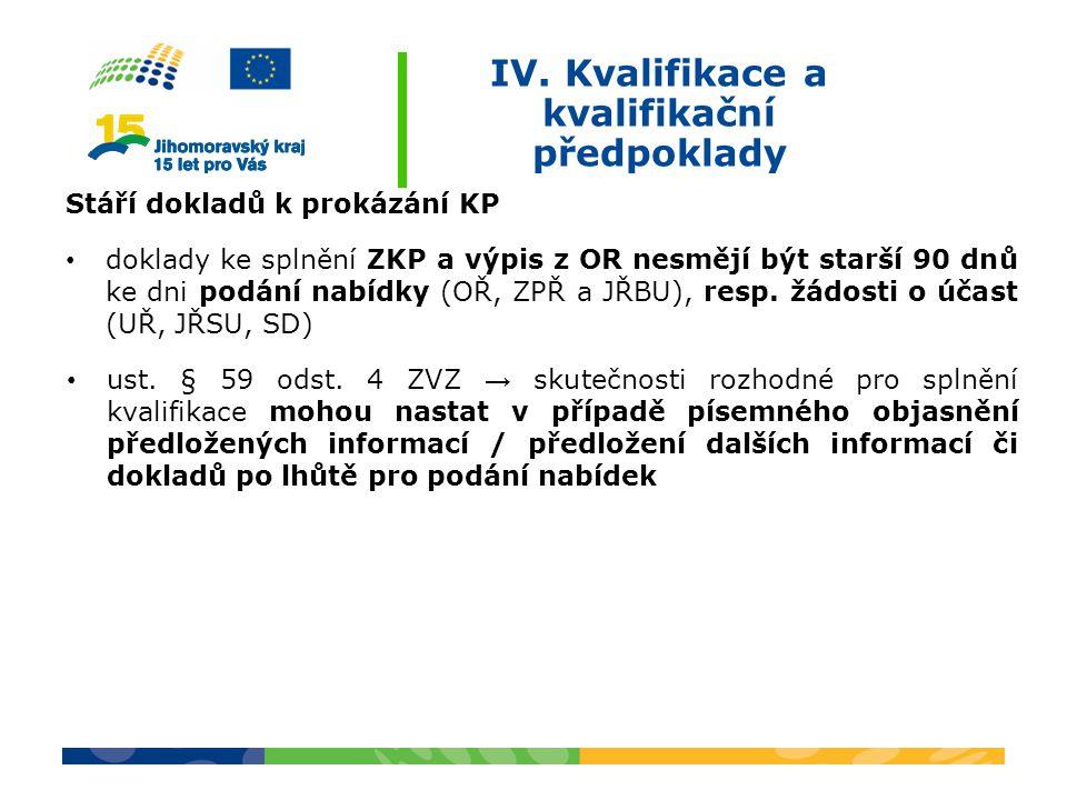 IV. Kvalifikace a kvalifikační předpoklady Stáří dokladů k prokázání KP doklady ke splnění ZKP a výpis z OR nesmějí být starší 90 dnů ke dni podání na