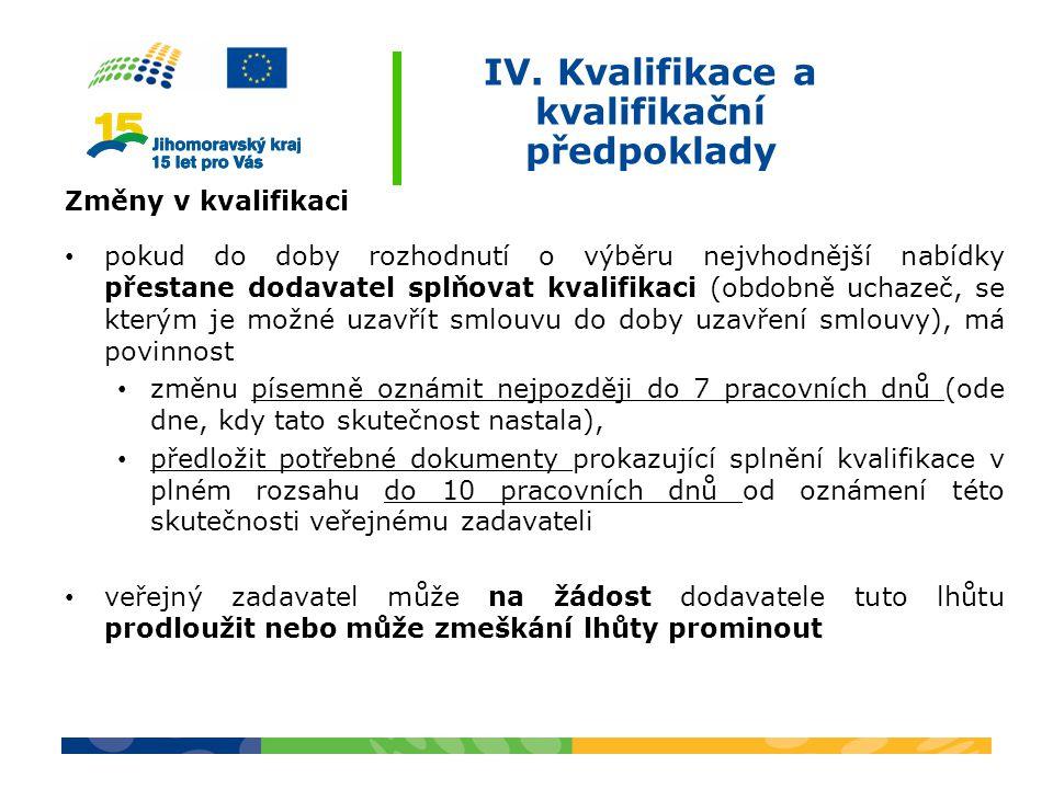 IV. Kvalifikace a kvalifikační předpoklady Změny v kvalifikaci pokud do doby rozhodnutí o výběru nejvhodnější nabídky přestane dodavatel splňovat kval