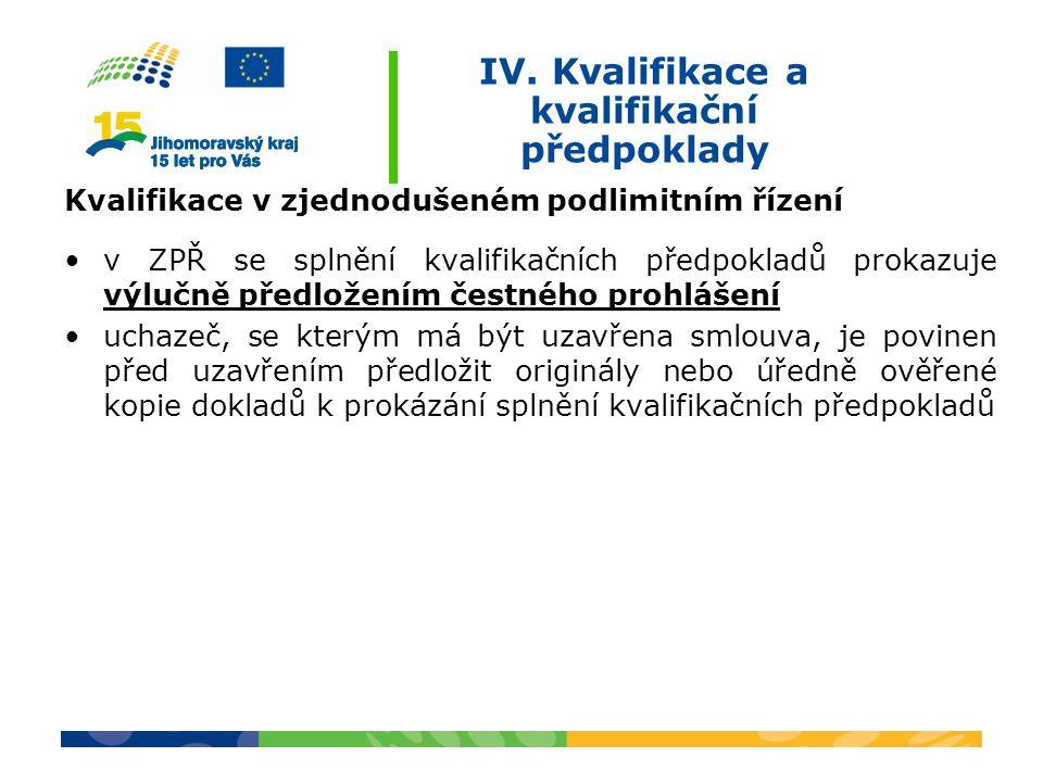 IV. Kvalifikace a kvalifikační předpoklady Kvalifikace v zjednodušeném podlimitním řízení v ZPŘ se splnění kvalifikačních předpokladů prokazuje výlučn