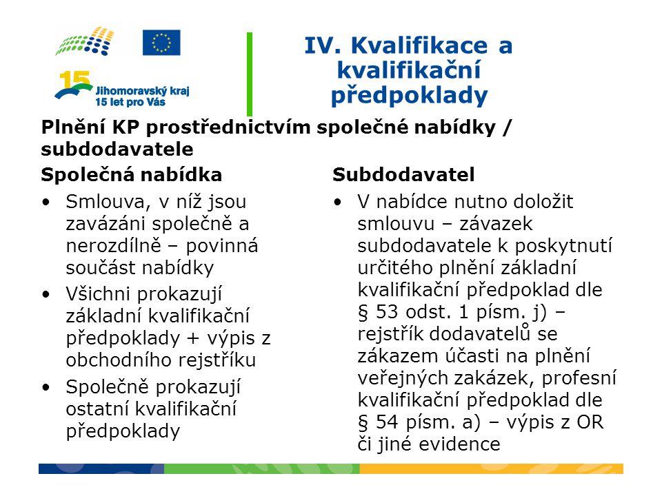 IV. Kvalifikace a kvalifikační předpoklady Plnění KP prostřednictvím společné nabídky / subdodavatele Společná nabídka Smlouva, v níž jsou zavázáni sp