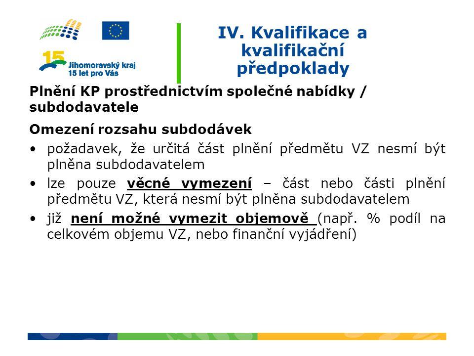 IV. Kvalifikace a kvalifikační předpoklady Plnění KP prostřednictvím společné nabídky / subdodavatele Omezení rozsahu subdodávek požadavek, že určitá