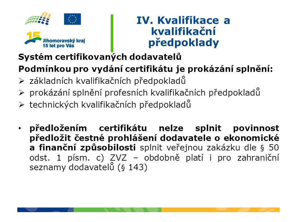 IV. Kvalifikace a kvalifikační předpoklady Systém certifikovaných dodavatelů Podmínkou pro vydání certifikátu je prokázání splnění:  základních kvali
