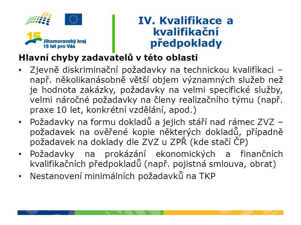 IV. Kvalifikace a kvalifikační předpoklady Hlavní chyby zadavatelů v této oblasti Zjevně diskriminační požadavky na technickou kvalifikaci – např. něk