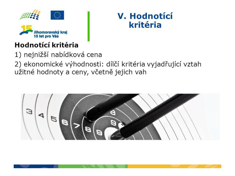 V. Hodnotící kritéria Hodnotící kritéria 1) nejnižší nabídková cena 2) ekonomické výhodnosti: dílčí kritéria vyjadřující vztah užitné hodnoty a ceny,