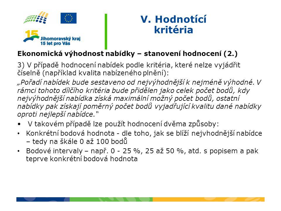 V. Hodnotící kritéria Ekonomická výhodnost nabídky – stanovení hodnocení (2.) 3) V případě hodnocení nabídek podle kritéria, které nelze vyjádřit číse