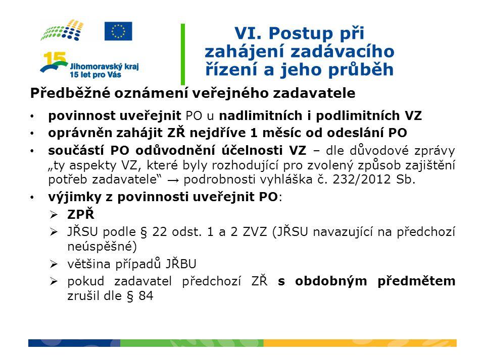 VI. Postup při zahájení zadávacího řízení a jeho průběh Předběžné oznámení veřejného zadavatele povinnost uveřejnit PO u nadlimitních i podlimitních V