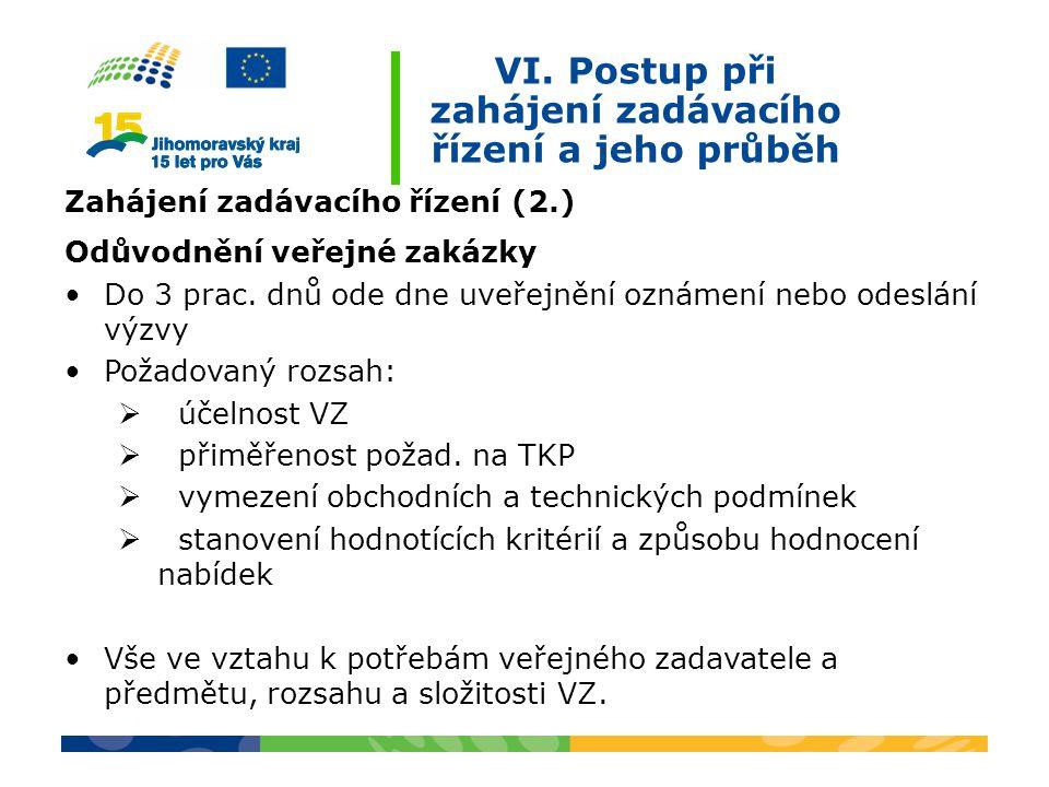 VI. Postup při zahájení zadávacího řízení a jeho průběh Zahájení zadávacího řízení (2.) Odůvodnění veřejné zakázky Do 3 prac. dnů ode dne uveřejnění o