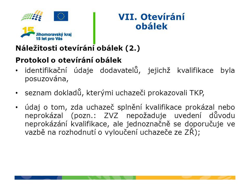 VII. Otevírání obálek Náležitosti otevírání obálek (2.) Protokol o otevírání obálek identifikační údaje dodavatelů, jejichž kvalifikace byla posuzován