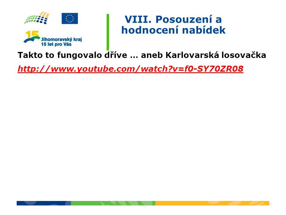 VIII. Posouzení a hodnocení nabídek Takto to fungovalo dříve … aneb Karlovarská losovačka http://www.youtube.com/watch?v=f0-SY70ZR08