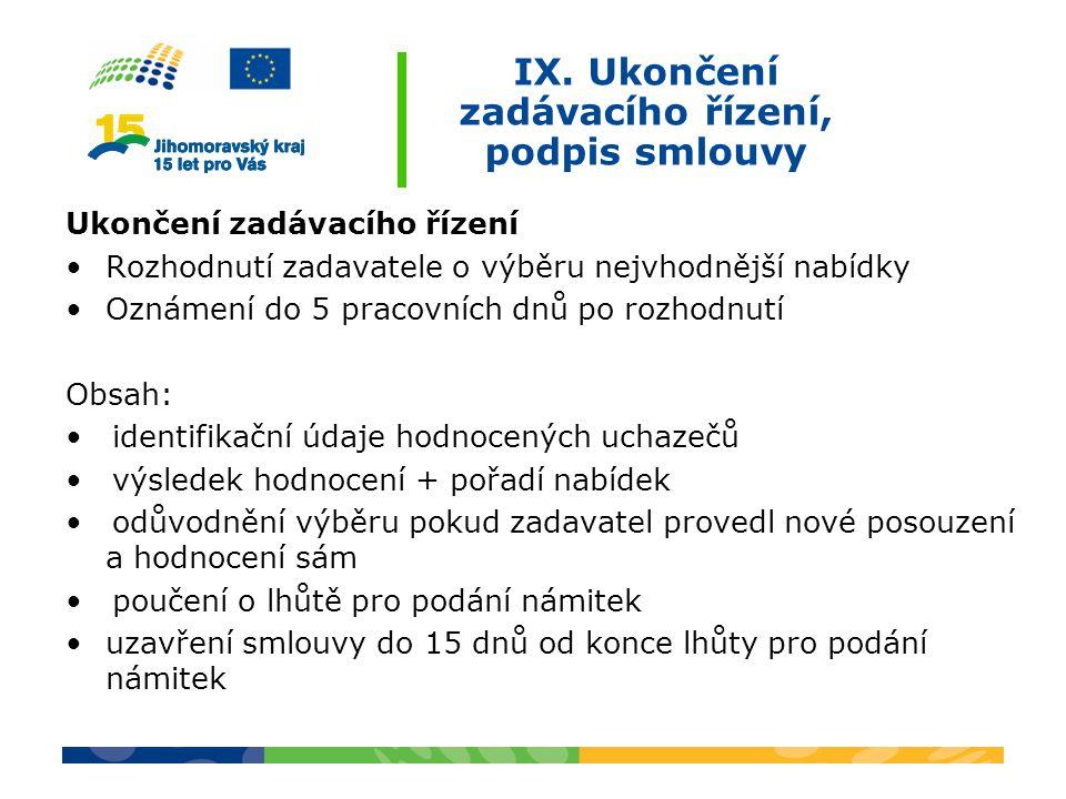 IX. Ukončení zadávacího řízení, podpis smlouvy Ukončení zadávacího řízení Rozhodnutí zadavatele o výběru nejvhodnější nabídky Oznámení do 5 pracovních