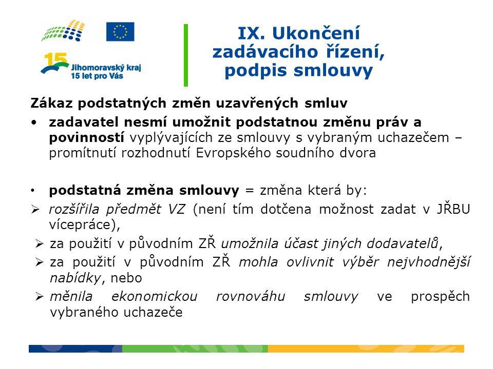 IX. Ukončení zadávacího řízení, podpis smlouvy Zákaz podstatných změn uzavřených smluv zadavatel nesmí umožnit podstatnou změnu práv a povinností vypl