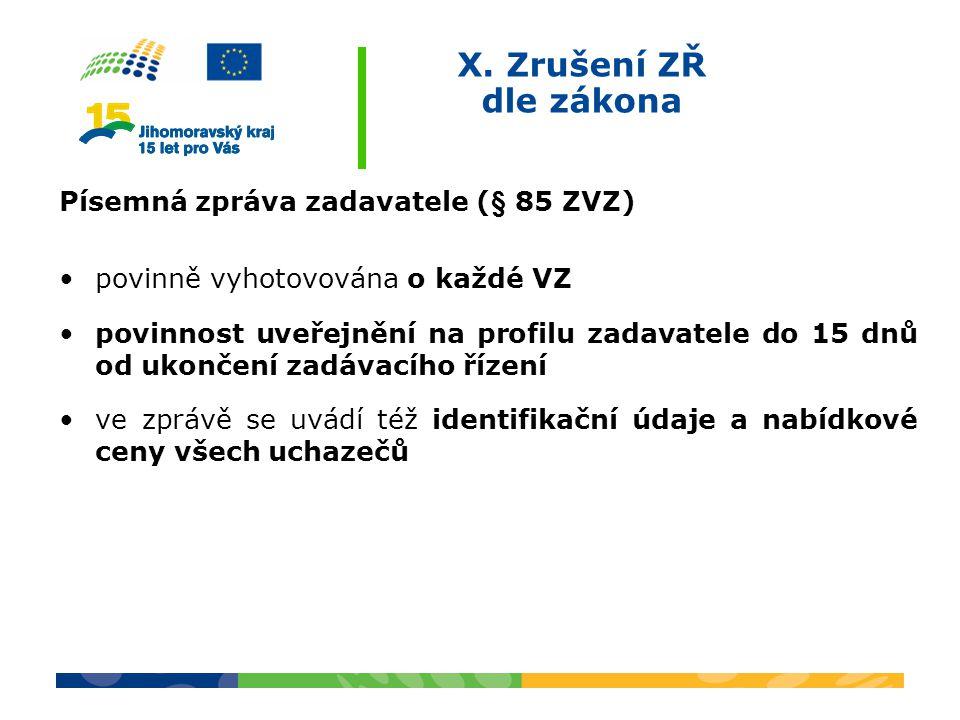 X. Zrušení ZŘ dle zákona Písemná zpráva zadavatele (§ 85 ZVZ) povinně vyhotovována o každé VZ povinnost uveřejnění na profilu zadavatele do 15 dnů od