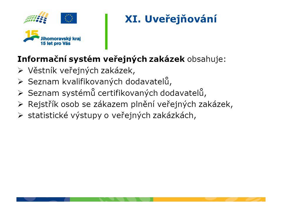 XI. Uveřejňování Informační systém veřejných zakázek obsahuje:  Věstník veřejných zakázek,  Seznam kvalifikovaných dodavatelů,  Seznam systémů cert