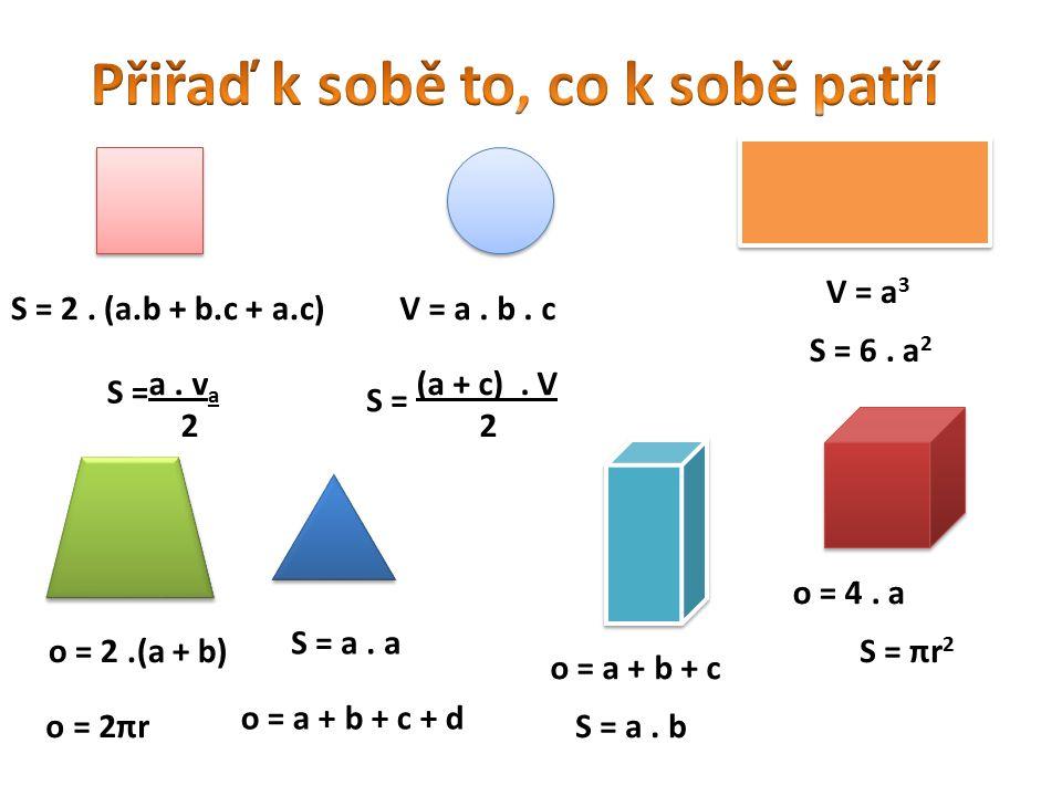 S = a.a o = 4. a S = πr 2 o = 2πrS = a. b o = 2.(a + b) S = 6.