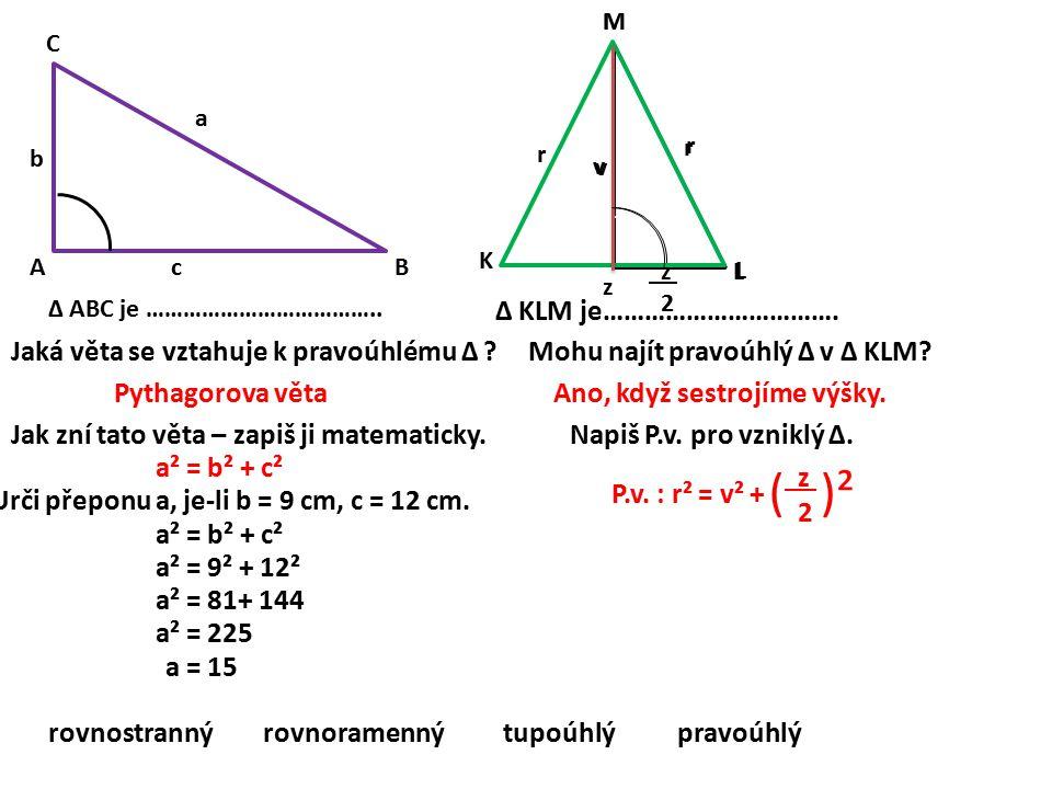 v L M r z 2 L K L M z r r ∆ ABC je ……………………………….. rovnostrannýrovnoramennýpravoúhlýtupoúhlý ∆ KLM je……………………………. Jaká věta se vztahuje k pravoúhlému ∆
