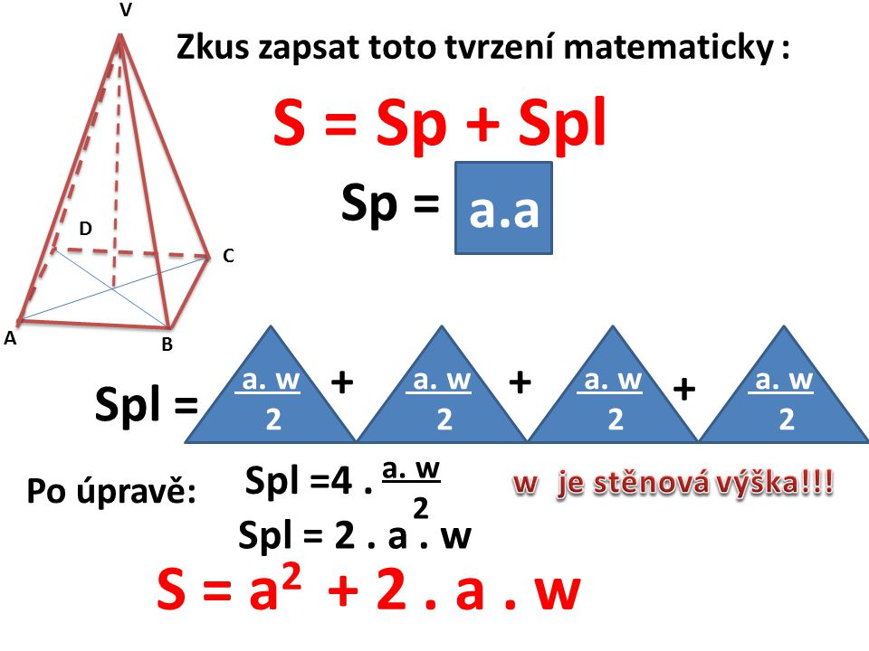 Zkus zapsat toto tvrzení matematicky : S = Sp + Spl A B C D V a.a Sp = a.