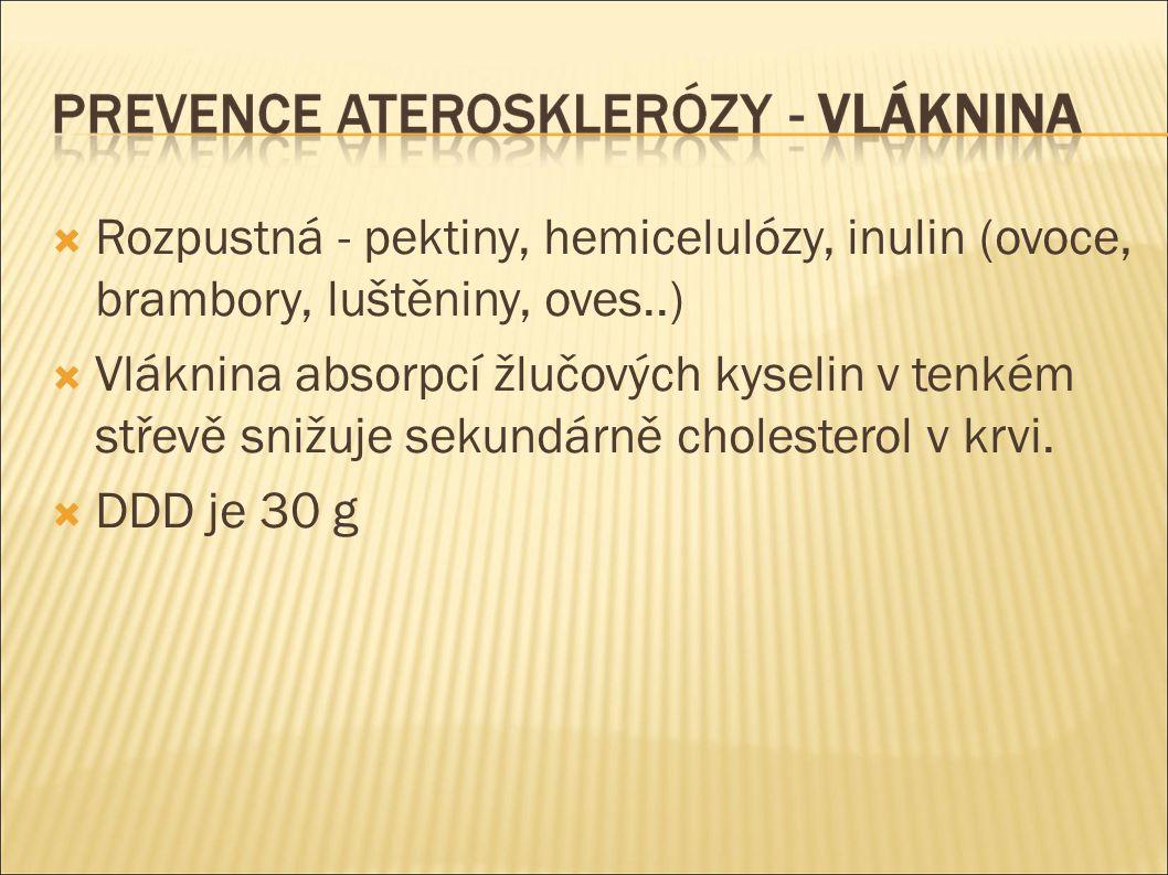  Rozpustná - pektiny, hemicelulózy, inulin (ovoce, brambory, luštěniny, oves..)  Vláknina absorpcí žlučových kyselin v tenkém střevě snižuje sekundárně cholesterol v krvi.