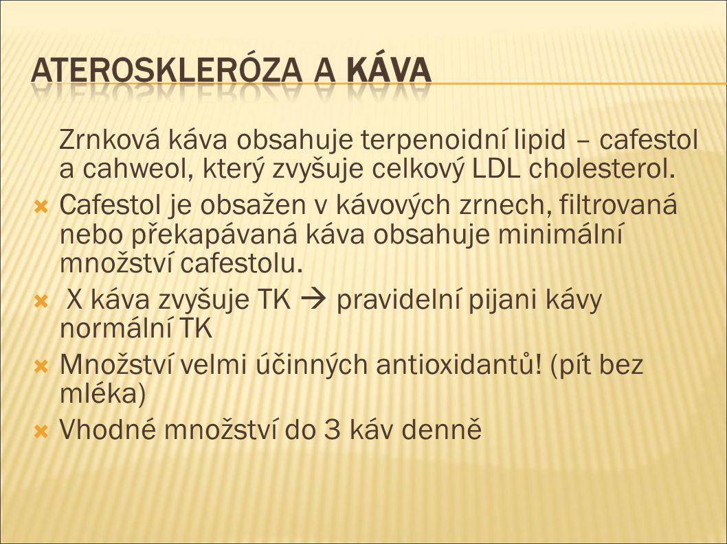 Zrnková káva obsahuje terpenoidní lipid – cafestol a cahweol, který zvyšuje celkový LDL cholesterol.