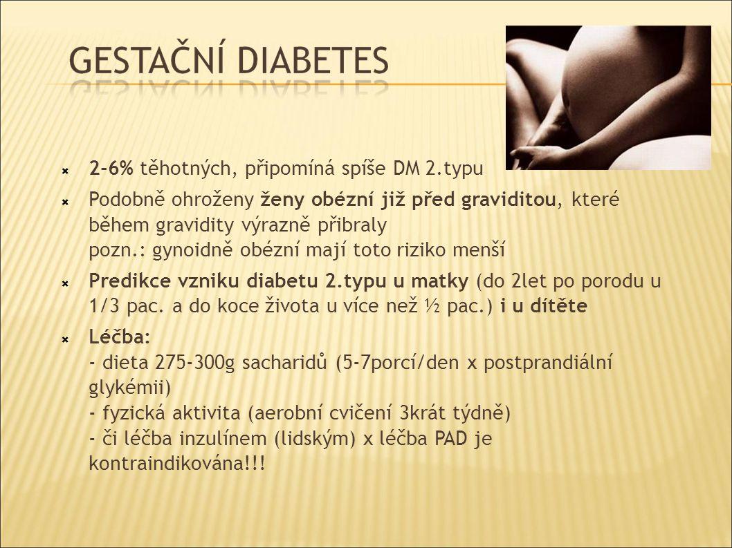  2-6% těhotných, připomíná spíše DM 2.typu  Podobně ohroženy ženy obézní již před graviditou, které během gravidity výrazně přibraly pozn.: gynoidně obézní mají toto riziko menší  Predikce vzniku diabetu 2.typu u matky (do 2let po porodu u 1/3 pac.