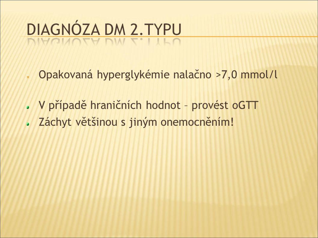  Opakovaná hyperglykémie nalačno >7,0 mmol/l V případě hraničních hodnot – provést oGTT Záchyt většinou s jiným onemocněním!