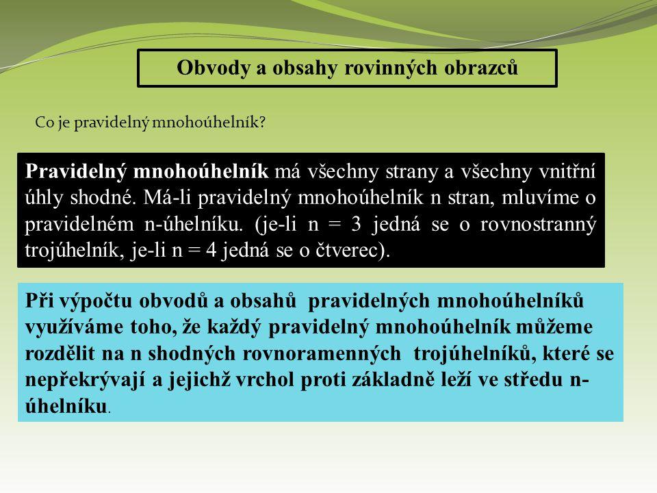 Obvody a obsahy rovinných obrazců Př.: Určete obsah pravidelného šestiúhelníku o straně a.