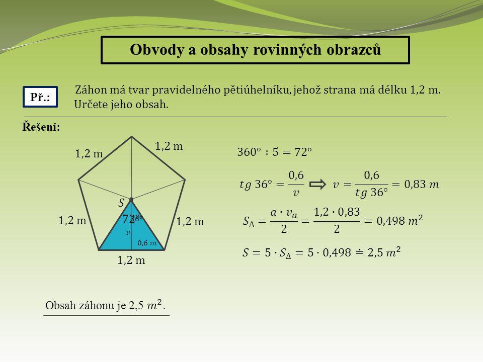 Obvody a obsahy rovinných obrazců Př.: Kolik procent obsahu pravidelného šestiúhelníku tvoří obsah jemu vepsaného kruhu.