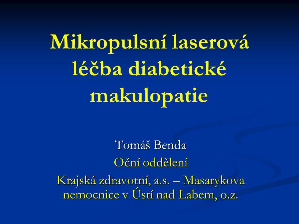 Mikropulsní laserová léčba diabetické makulopatie Tomáš Benda Oční oddělení Krajská zdravotní, a.s.