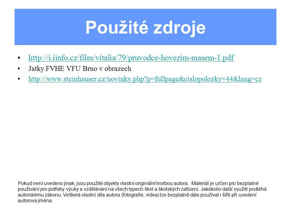 Použité zdroje http://i.iinfo.cz/files/vitalia/79/pruvodce-hovezim-masem-1.pdf Jatky FVHE VFU Brno v obrazech http://www.steinhauser.cz/novinky.php?p=