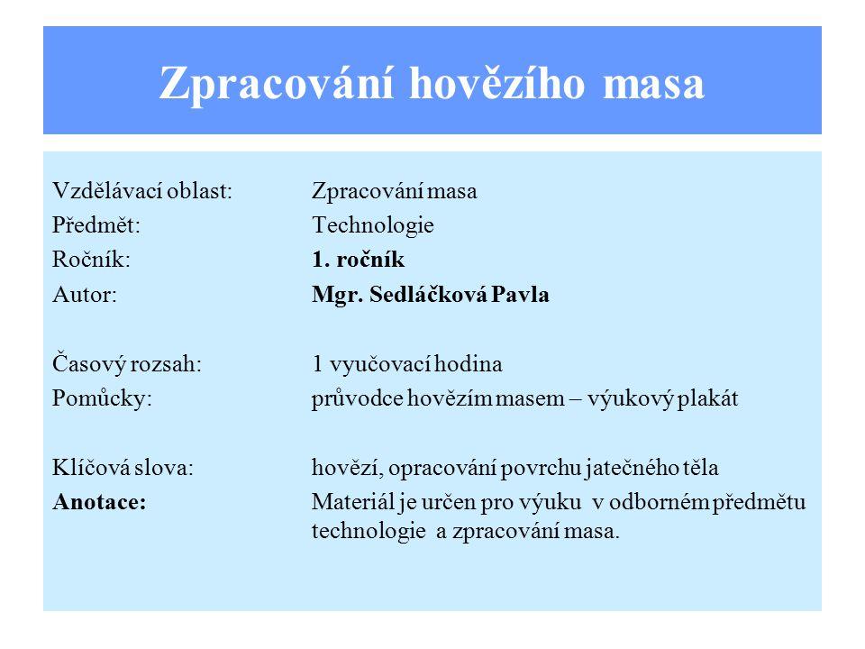 Zpracování hovězího masa Vzdělávací oblast:Zpracování masa Předmět:Technologie Ročník:1. ročník Autor:Mgr. Sedláčková Pavla Časový rozsah:1 vyučovací