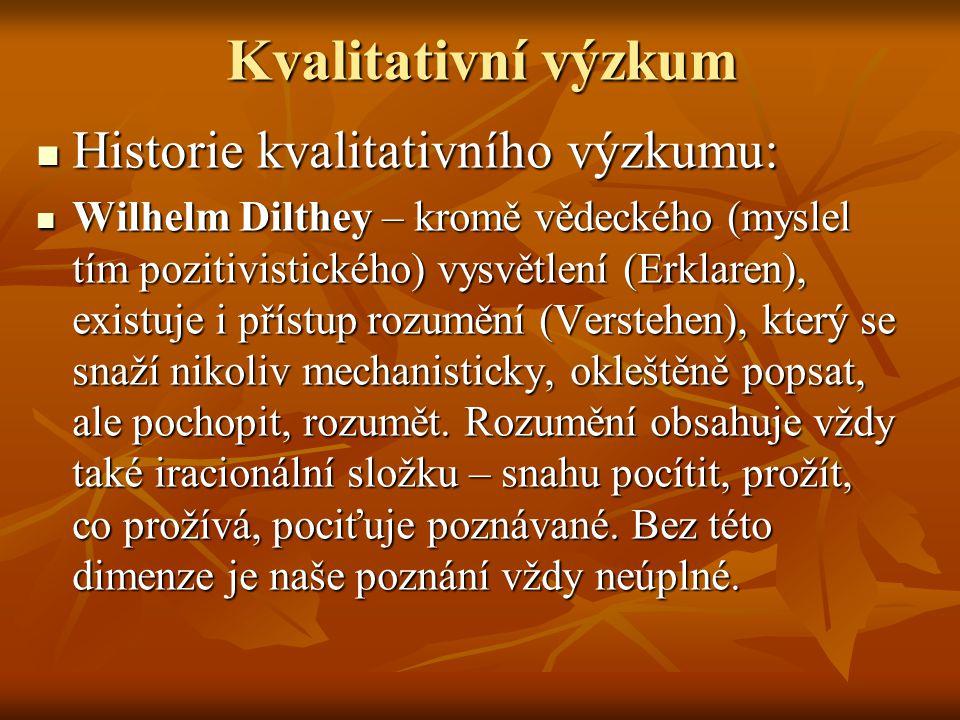 Kvalitativní výzkum Historie kvalitativního výzkumu: Historie kvalitativního výzkumu: Wilhelm Dilthey – kromě vědeckého (myslel tím pozitivistického)