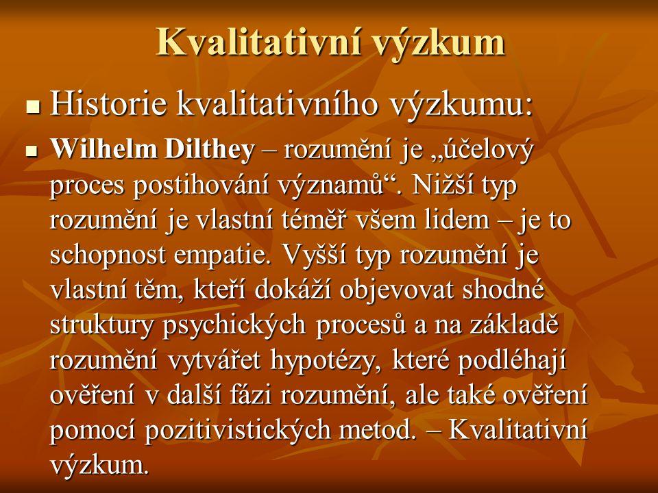 """Kvalitativní výzkum Historie kvalitativního výzkumu: Historie kvalitativního výzkumu: Wilhelm Dilthey – rozumění je """"účelový proces postihování význam"""