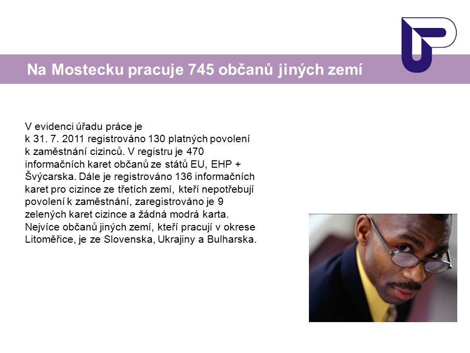 V evidenci úřadu práce je k 31. 7. 2011 registrováno 130 platných povolení k zaměstnání cizinců. V registru je 470 informačních karet občanů ze států