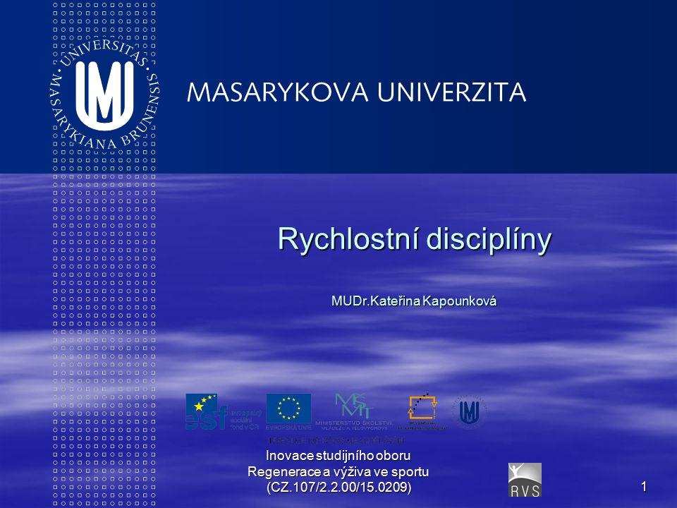 Inovace studijního oboru Regenerace a výživa ve sportu (CZ.107/2.2.00/15.0209)1 Rychlostní disciplíny MUDr.Kateřina Kapounková