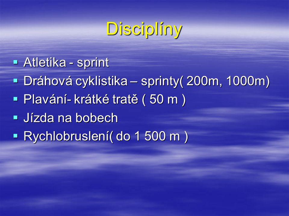 Disciplíny  Atletika - sprint  Dráhová cyklistika – sprinty( 200m, 1000m)  Plavání- krátké tratě ( 50 m )  Jízda na bobech  Rychlobruslení( do 1