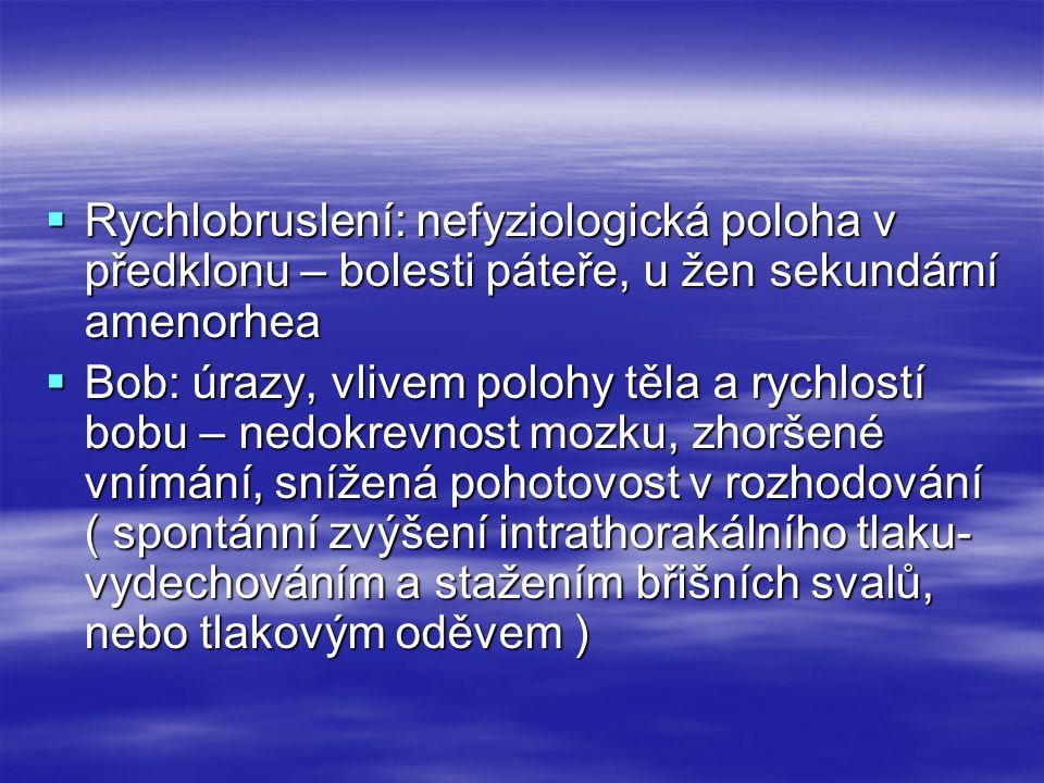  Rychlobruslení: nefyziologická poloha v předklonu – bolesti páteře, u žen sekundární amenorhea  Bob: úrazy, vlivem polohy těla a rychlostí bobu – n