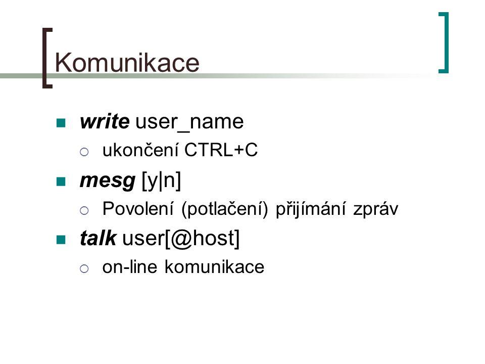 Komunikace write user_name  ukončení CTRL+C mesg [y|n]  Povolení (potlačení) přijímání zpráv talk user[@host]  on-line komunikace
