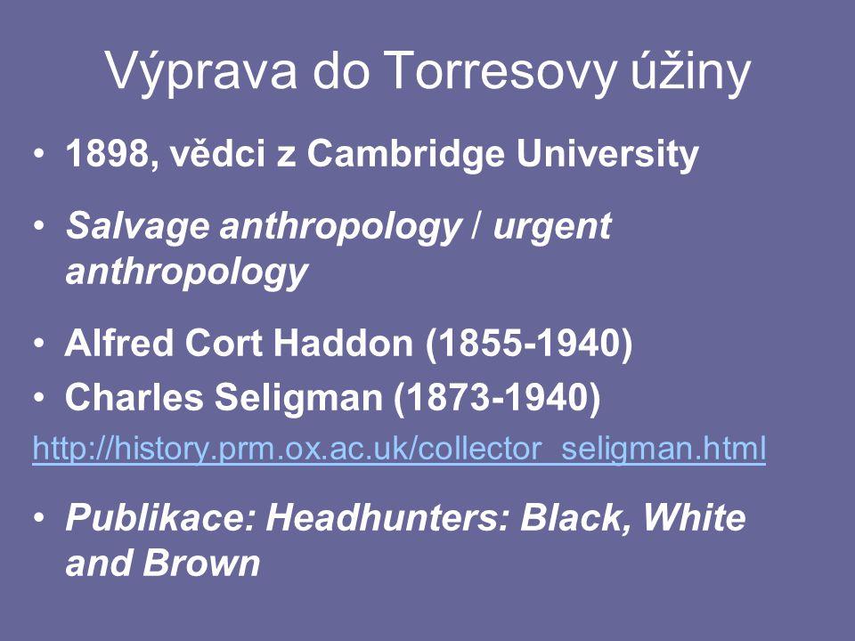 Výprava do Torresovy úžiny 1898, vědci z Cambridge University Salvage anthropology / urgent anthropology Alfred Cort Haddon (1855-1940) Charles Seligm